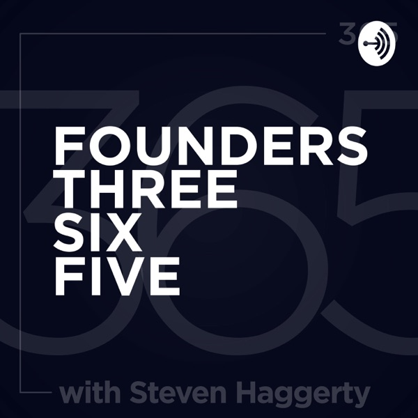 Founders Three Six Five with Steven Haggerty